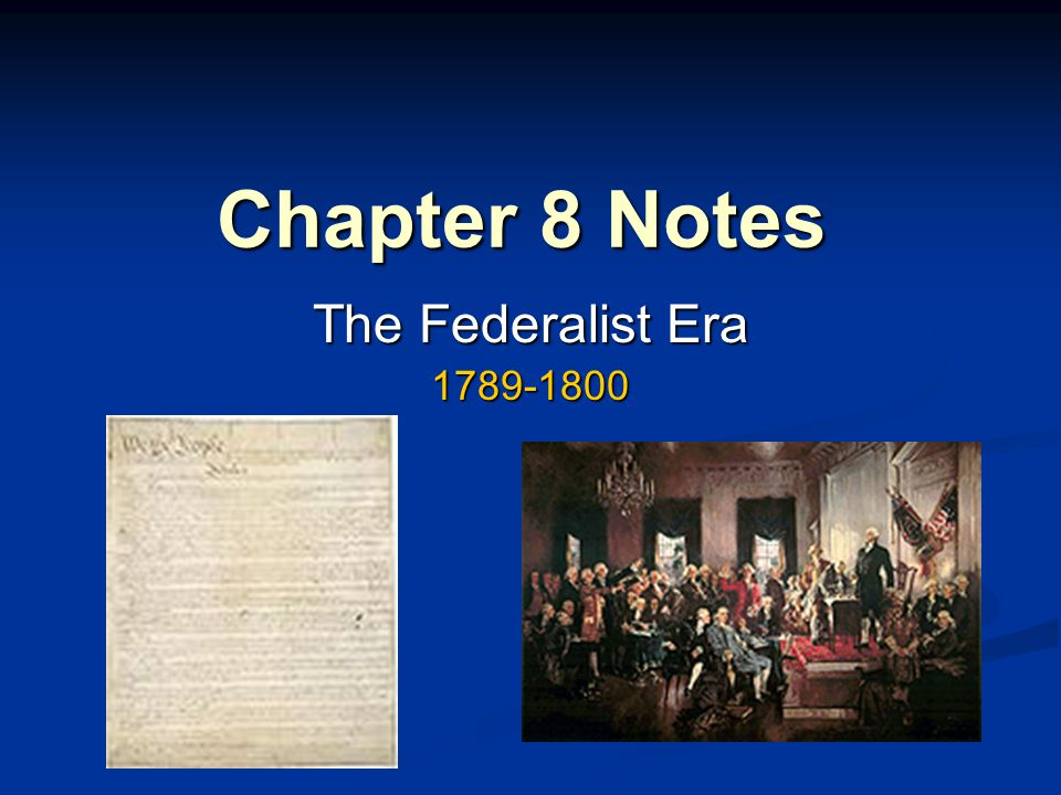 Chapter 8 Notes The Federalist Era 1789-1800