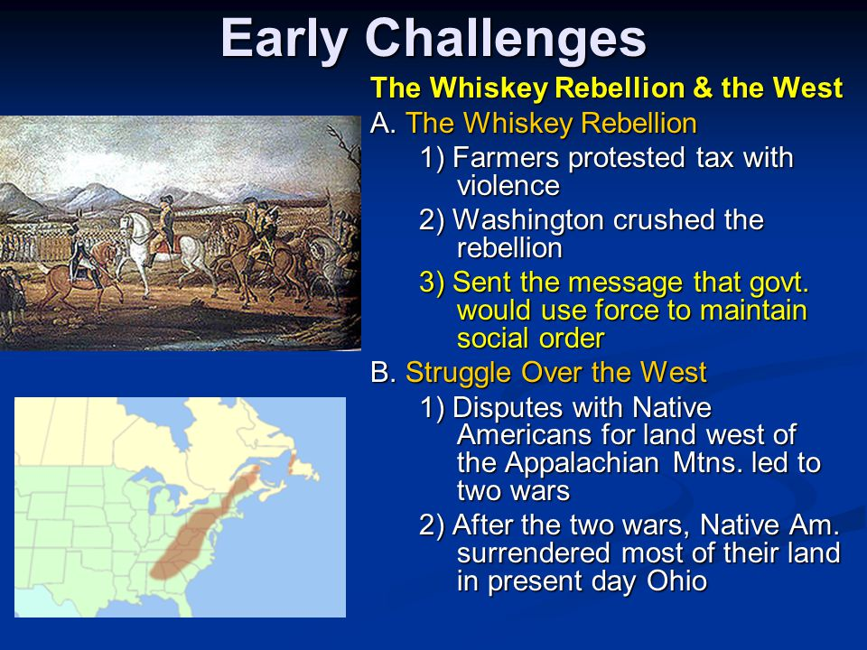 Early Challenges The Whiskey Rebellion & the West A. The Whiskey Rebellion 1) Farmers protested tax with violence 1) Farmers protested tax with violen