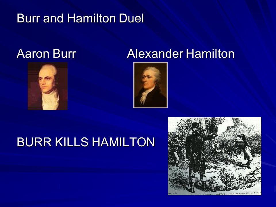 Burr and Hamilton Duel Aaron BurrAlexander Hamilton BURR KILLS HAMILTON