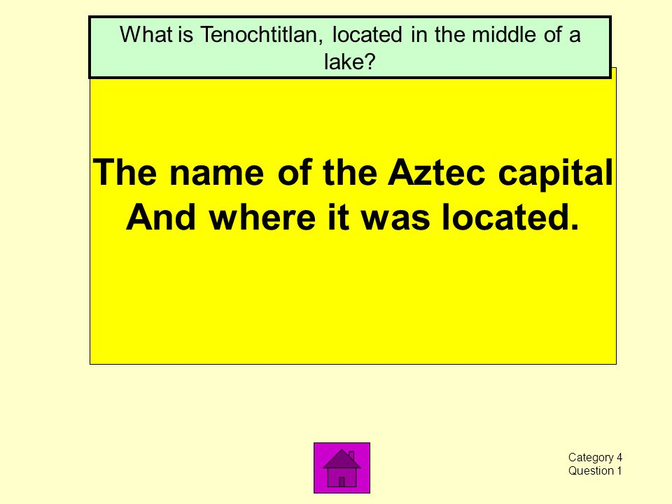 Where the Aztec Empire Was located. What is present-day Mexico City Category 3 Question 5