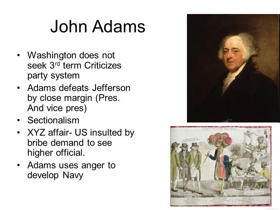 John Adams Washington does not seek 3 rd term Criticizes party system Adams defeats Jefferson by close margin (Pres.