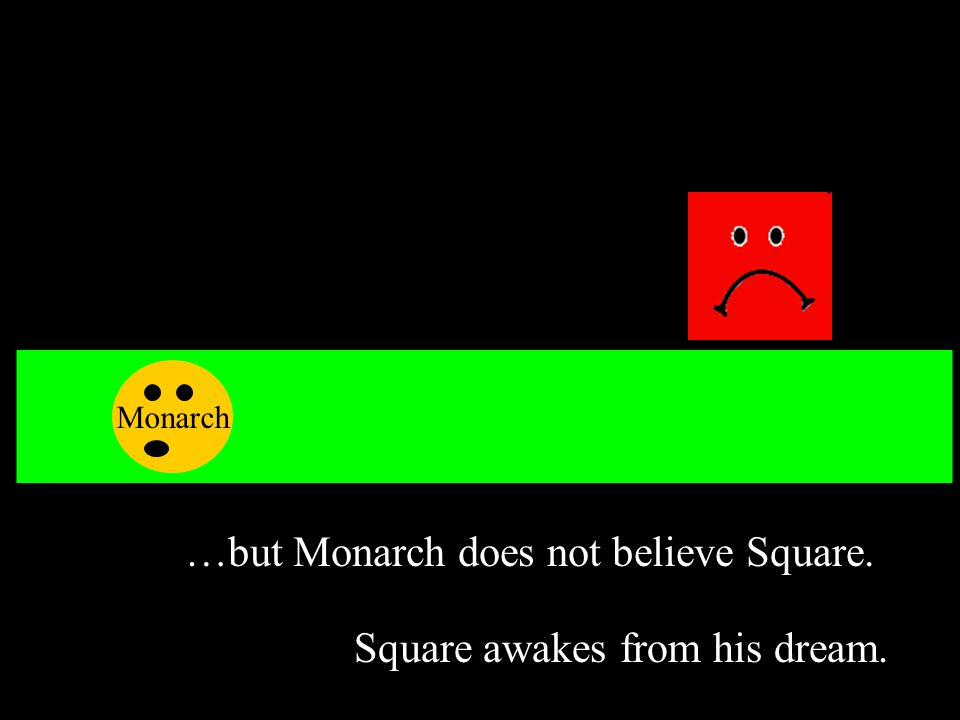…but Monarch does not believe Square. Monarch Square awakes from his dream.