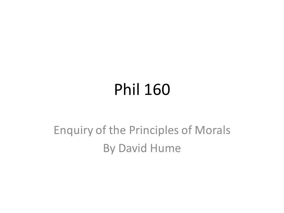Phil 160 Enquiry of the Principles of Morals By David Hume