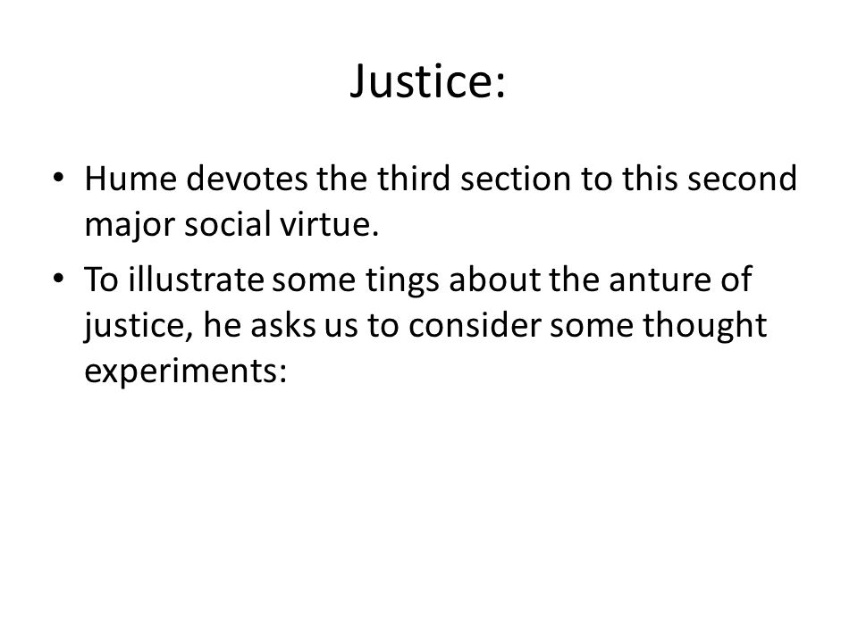 Justice: Hume devotes the third section to this second major social virtue.