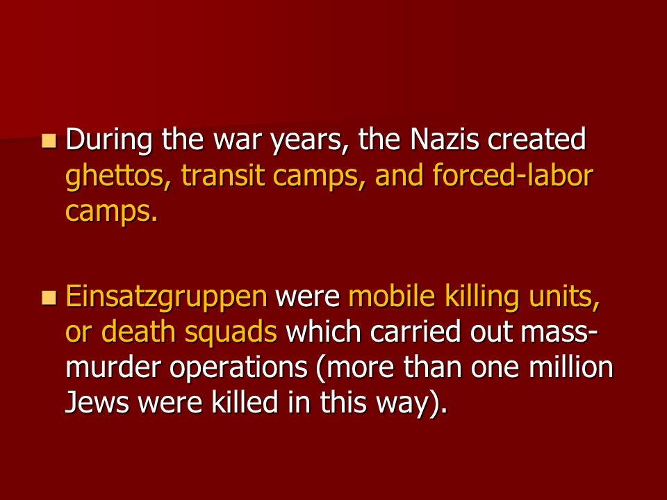 During the war years, the Nazis created ghettos, transit camps, and forced-labor camps.