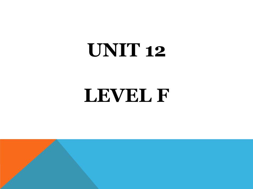 UNIT 12 LEVEL F
