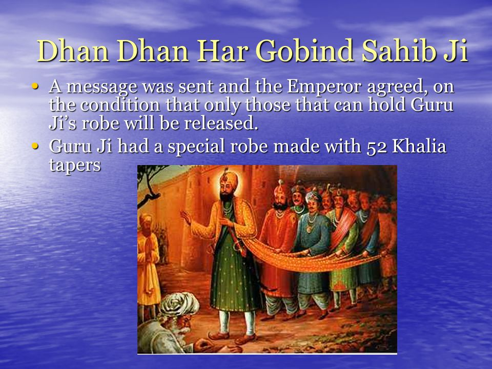 A message was sent and the Emperor agreed, on the condition that only those that can hold Guru Ji's robe will be released. A message was sent and the