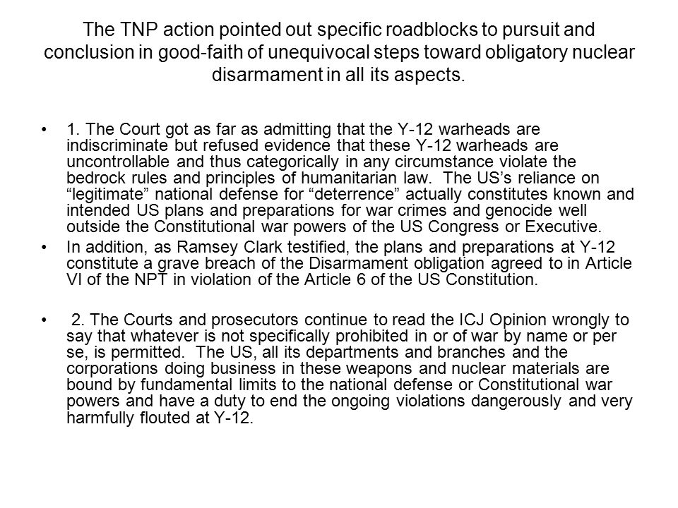 The TNP action pointed out specific roadblocks to pursuit and conclusion in good-faith of unequivocal steps toward obligatory nuclear disarmament in all its aspects.