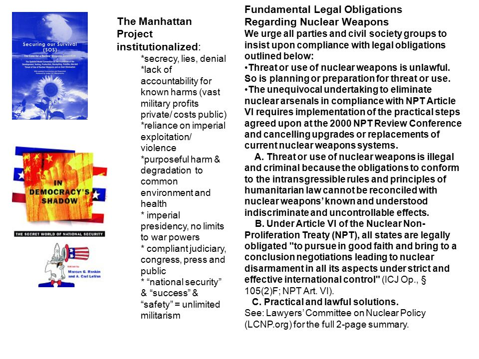 Fundamental Legal Obligations Regarding Nuclear Weapons We urge all parties and civil society groups to insist upon compliance with legal obligations outlined below: Threat or use of nuclear weapons is unlawful.