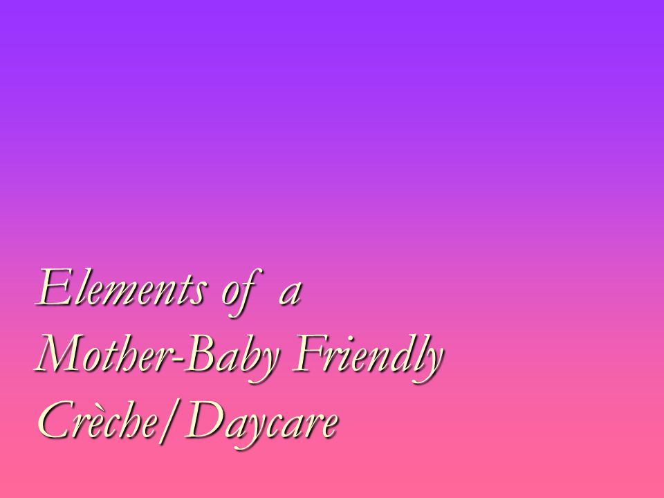 Elements of a Mother-Baby Friendly Crèche/Daycare
