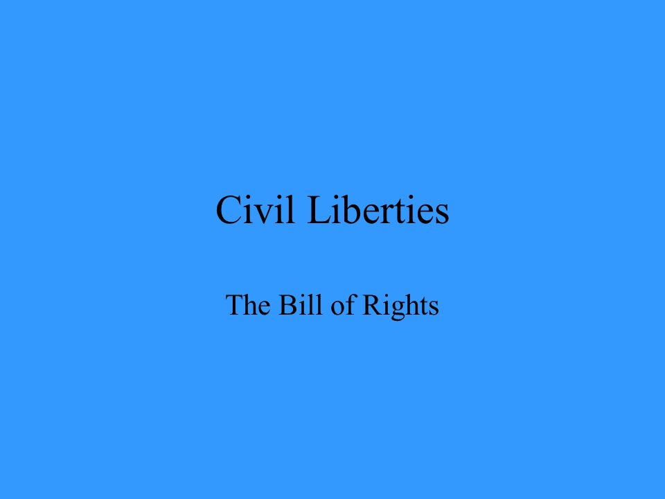 Civil Liberties The Bill of Rights