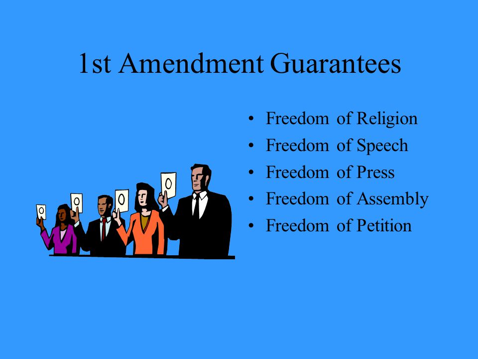 1st Amendment Guarantees Freedom of Religion Freedom of Speech Freedom of Press Freedom of Assembly Freedom of Petition