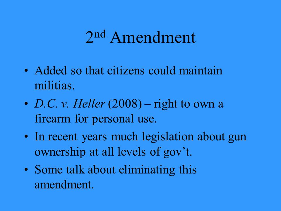2 nd Amendment Added so that citizens could maintain militias.