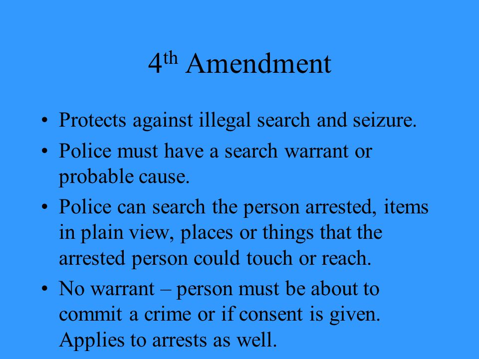 4 th Amendment Protects against illegal search and seizure.