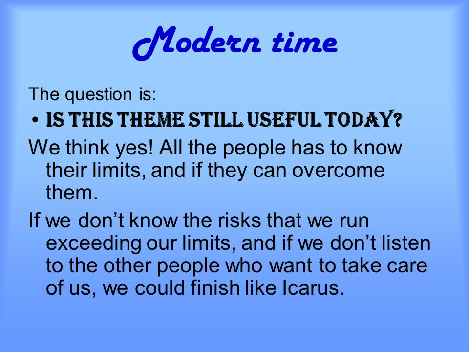 Modern time The question is: IS THIS THEME STILL USEFUL TODAY.