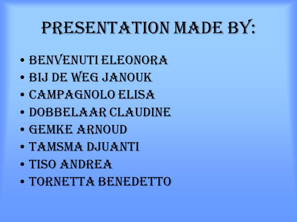 PRESENTATION MADE BY: Benvenuti eleonora Bij de WEG JANOUK Campagnolo elisa Dobbelaar claudine Gemke arnoud TAMSMA DJUANTI TISO ANDREA TORNETTA BENEDE
