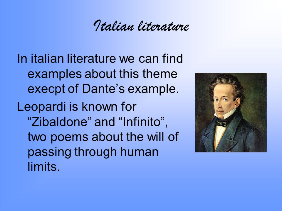 Italian literature In italian literature we can find examples about this theme execpt of Dante's example.