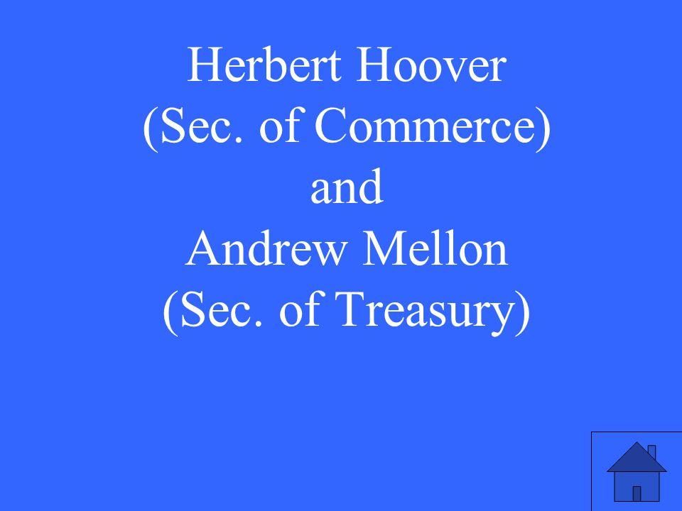 Herbert Hoover (Sec. of Commerce) and Andrew Mellon (Sec. of Treasury)