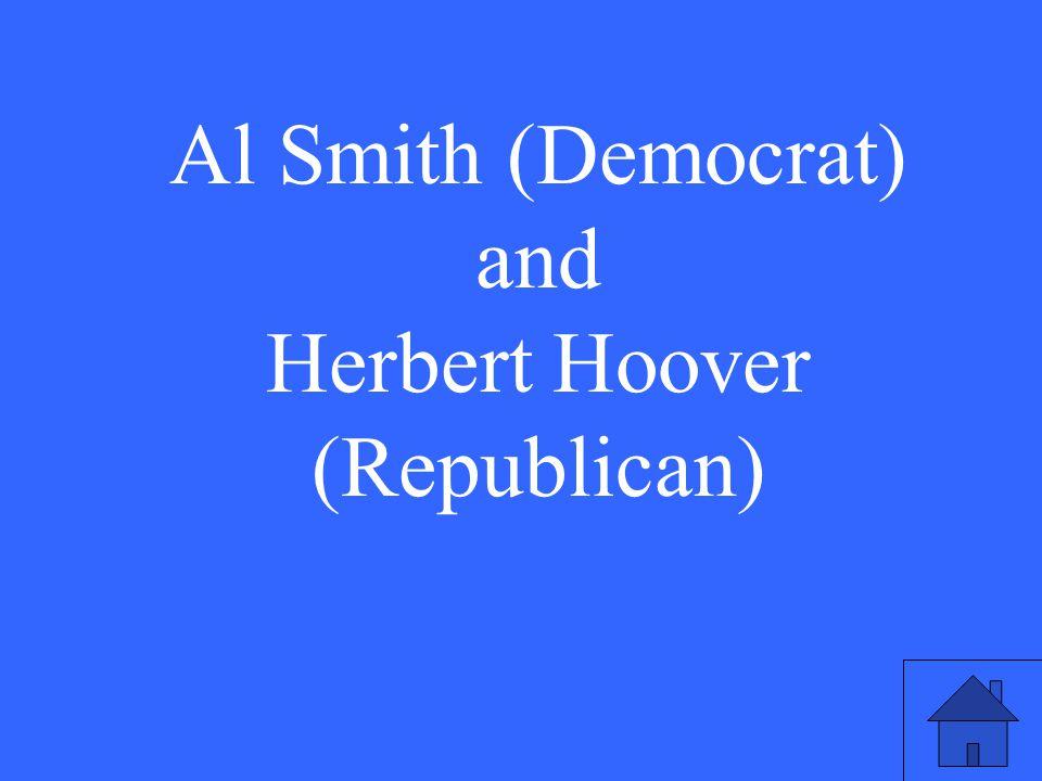 Al Smith (Democrat) and Herbert Hoover (Republican)