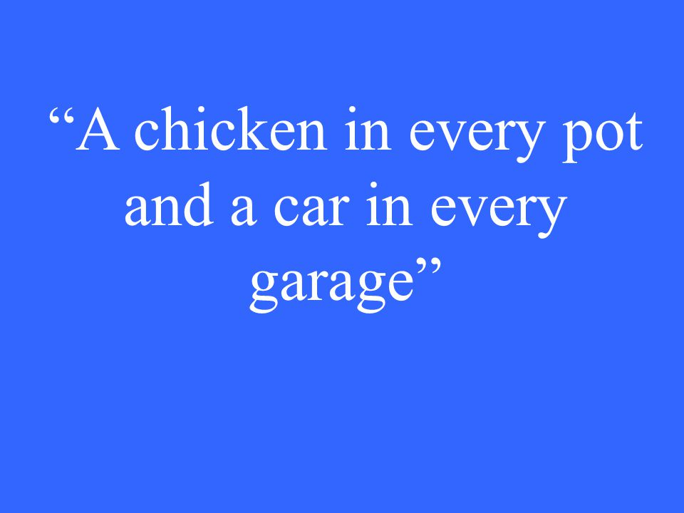 A chicken in every pot and a car in every garage