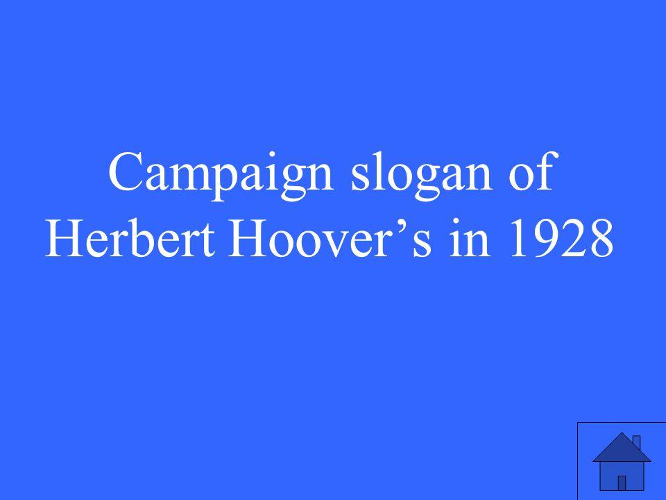 Campaign slogan of Herbert Hoover's in 1928