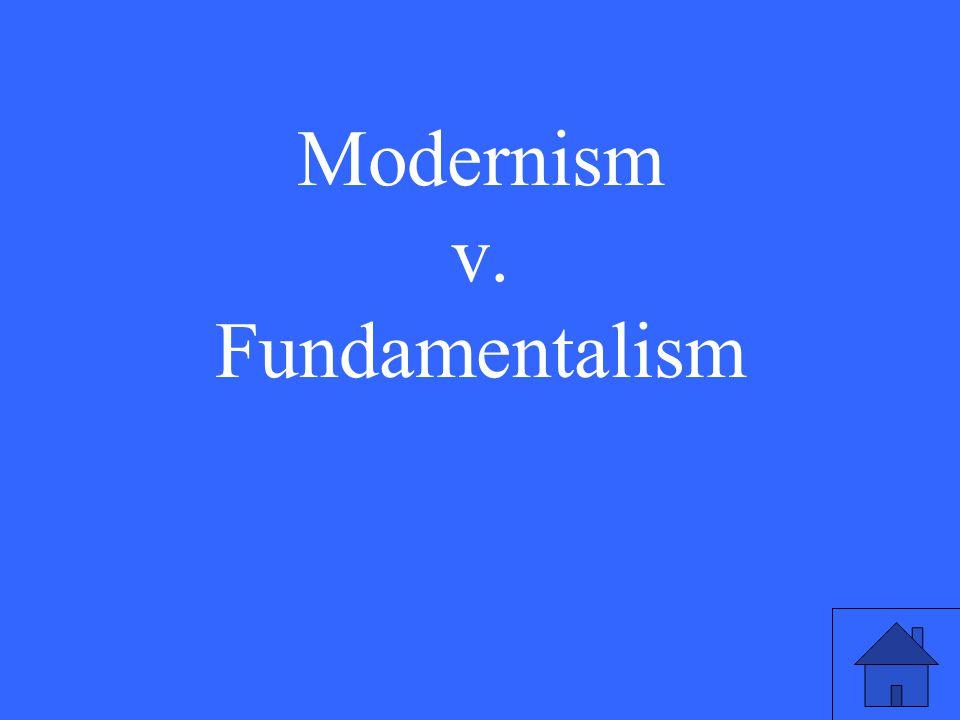 Modernism v. Fundamentalism