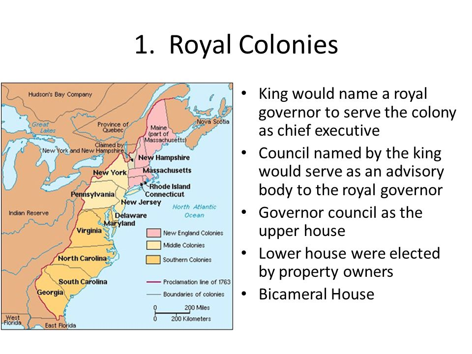1. Royal Colonies King would name a royal governor to serve the colony as chief executive Council named by the king would serve as an advisory body to