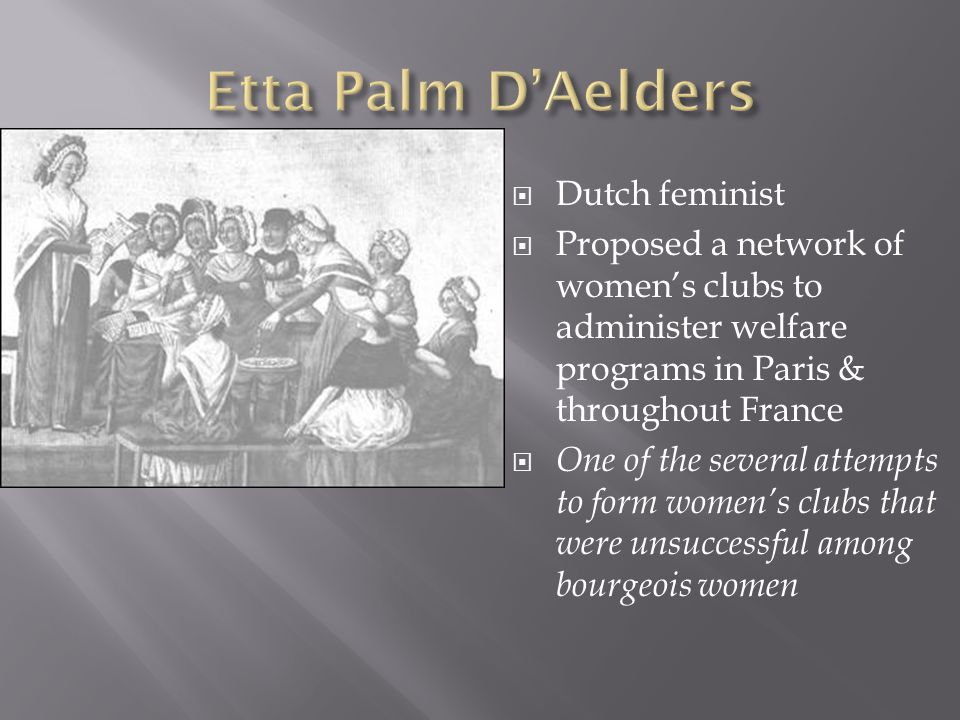  Dutch feminist  Proposed a network of women's clubs to administer welfare programs in Paris & throughout France  One of the several attempts to form women's clubs that were unsuccessful among bourgeois women