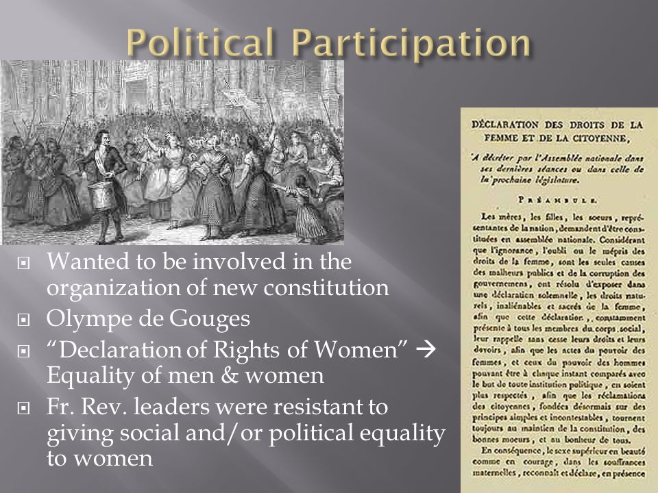  Wanted to be involved in the organization of new constitution  Olympe de Gouges  Declaration of Rights of Women  Equality of men & women  Fr.