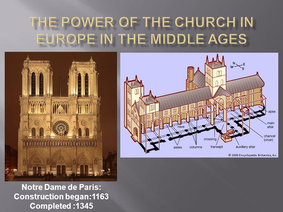 Notre Dame de Paris: Construction began:1163 Completed :1345