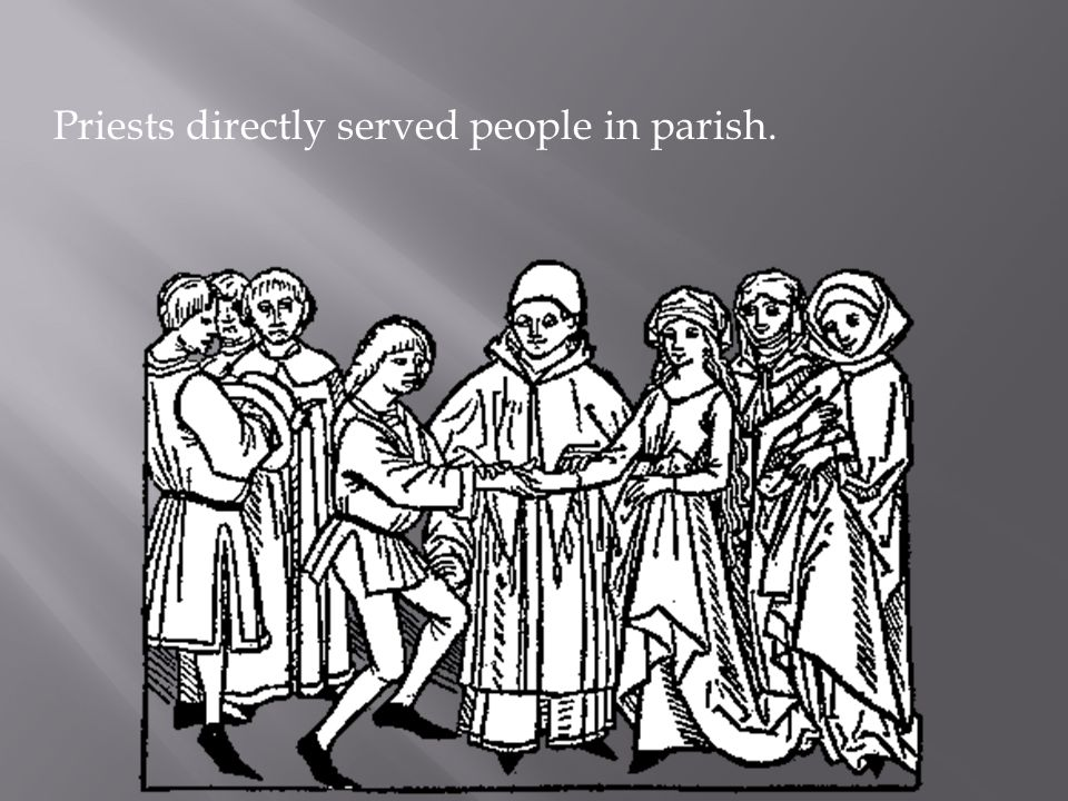Priests directly served people in parish.