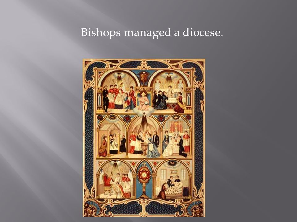 Bishops managed a diocese.