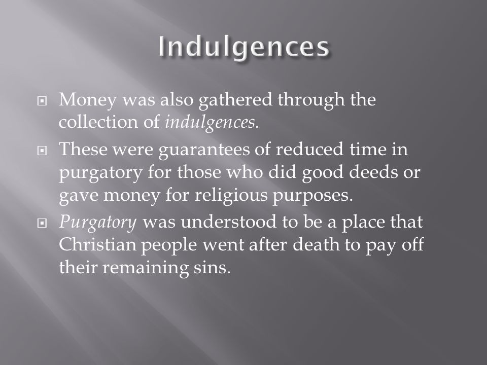  Money was also gathered through the collection of indulgences.