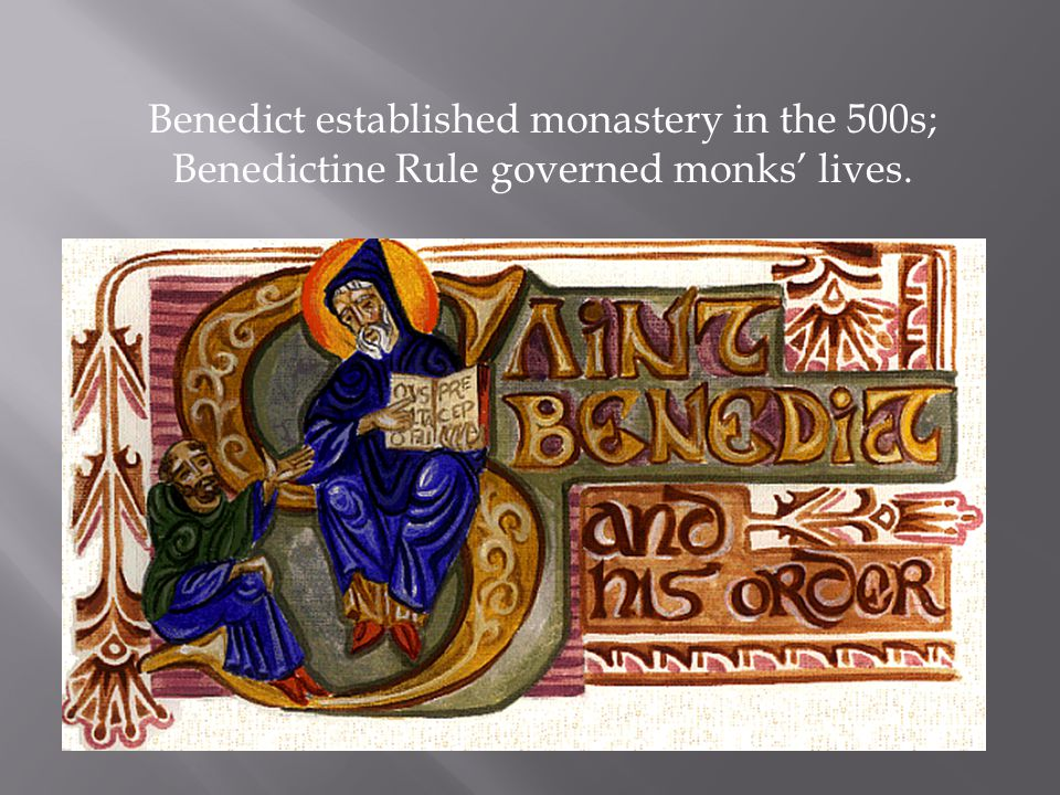 Benedict established monastery in the 500s; Benedictine Rule governed monks' lives.