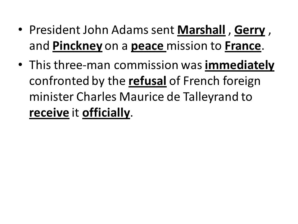 President John Adams sent Marshall, Gerry, and Pinckney on a peace mission to France.