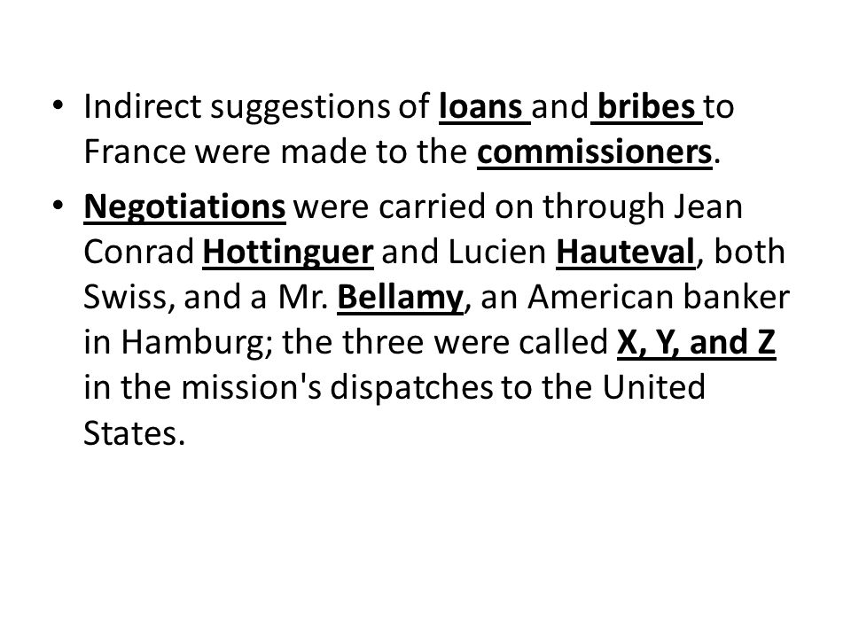 Indirect suggestions of loans and bribes to France were made to the commissioners. Negotiations were carried on through Jean Conrad Hottinguer and Luc