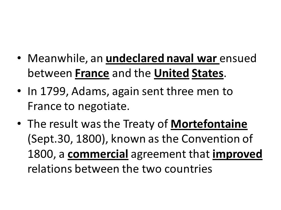 Meanwhile, an undeclared naval war ensued between France and the United States.