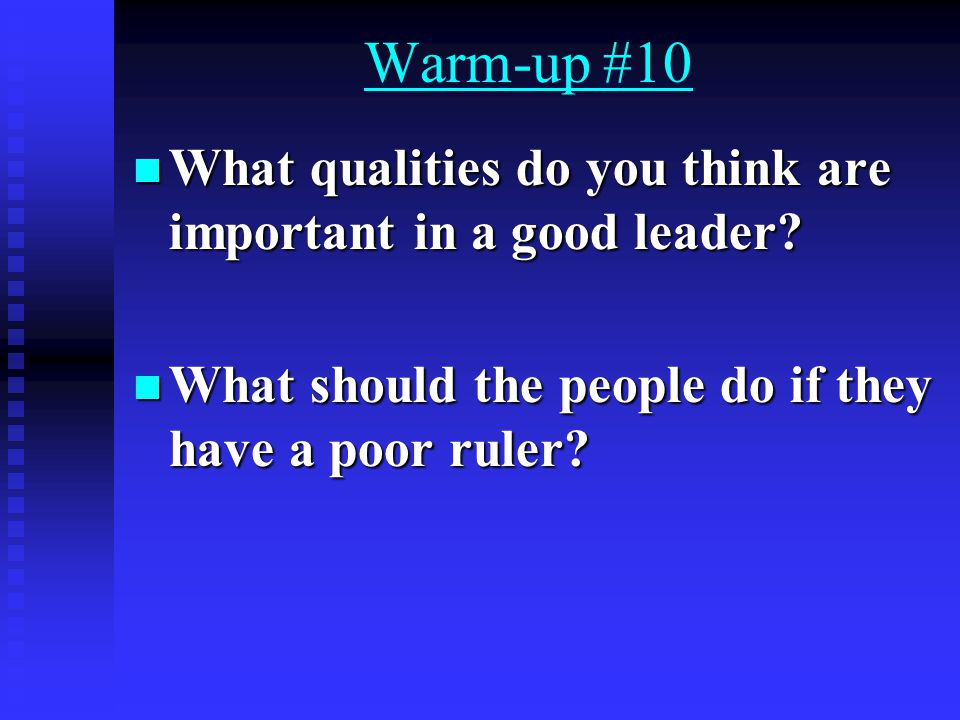 Warm-up #10 What qualities do you think are important in a good leader.