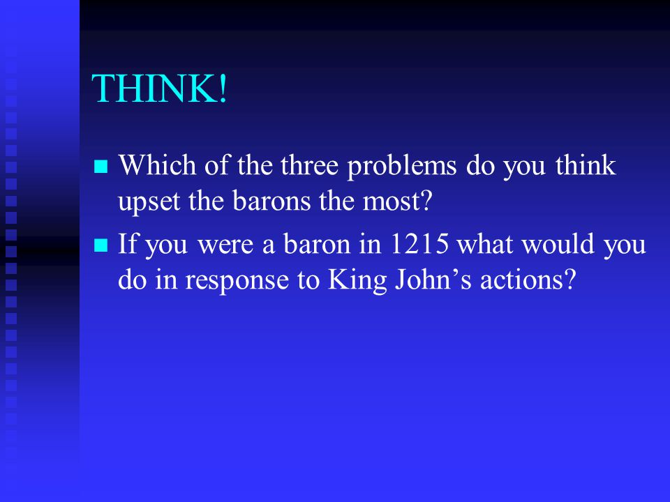 THINK. Which of the three problems do you think upset the barons the most.