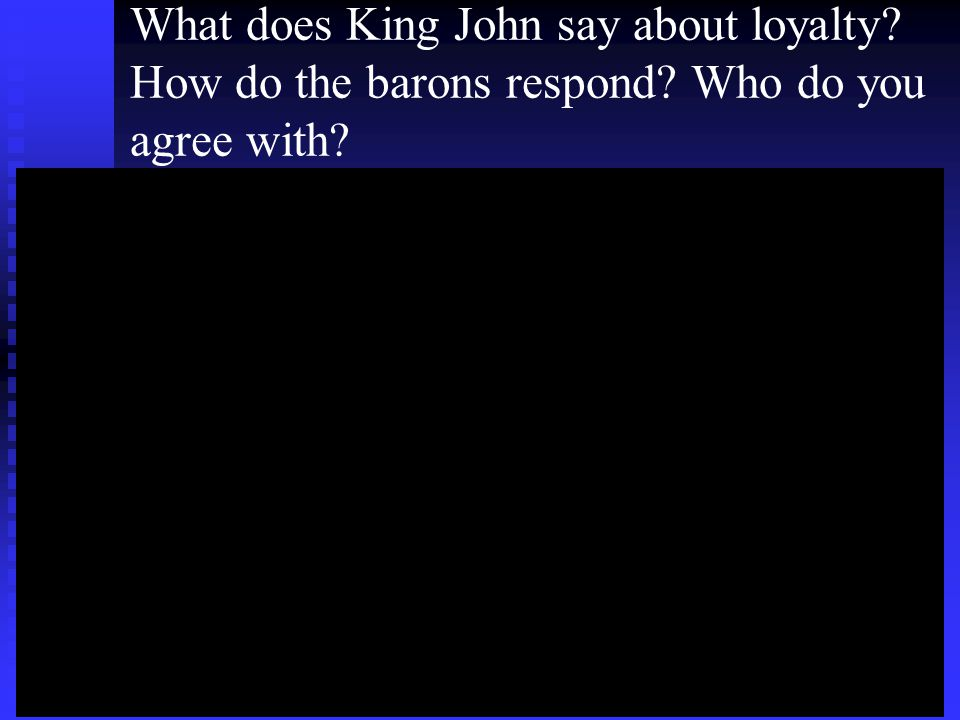 What does King John say about loyalty How do the barons respond Who do you agree with