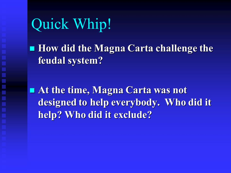 Quick Whip. How did the Magna Carta challenge the feudal system.