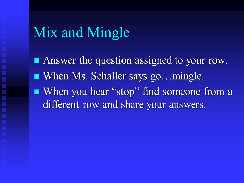 Mix and Mingle Answer the question assigned to your row.