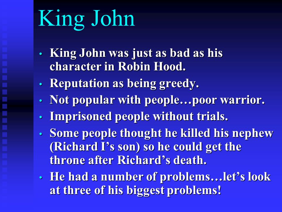 King John King John was just as bad as his character in Robin Hood.