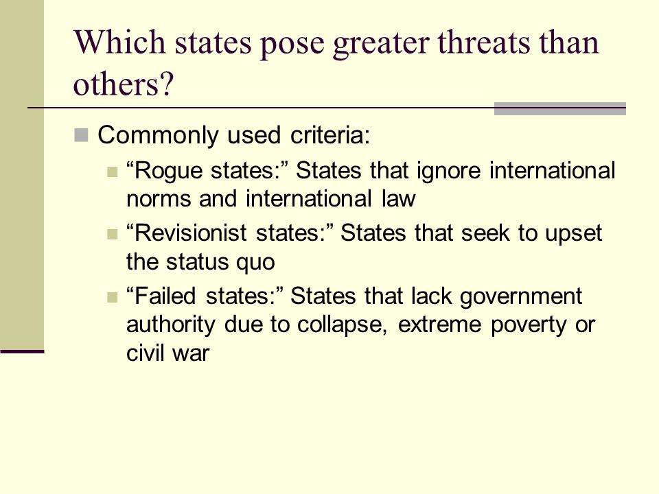 Which states pose greater threats than others.