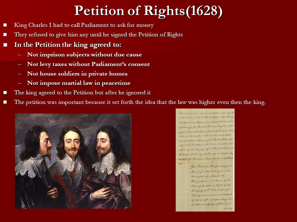 Petition of Rights(1628) King Charles I had to call Parliament to ask for money King Charles I had to call Parliament to ask for money They refused to