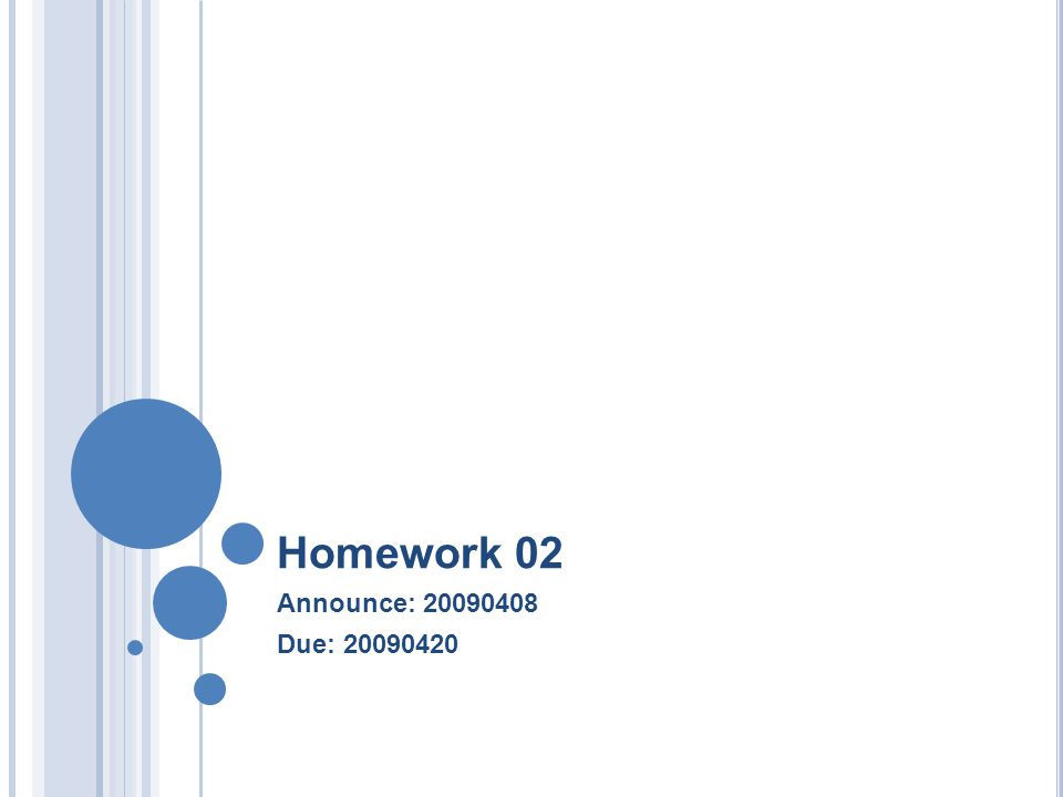 Homework 02 Announce: 20090408 Due: 20090420