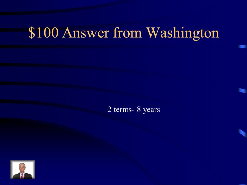 $100 Question from President Washington How many terms did Washington serve?