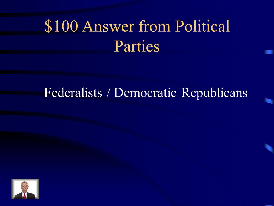 $100 Question from Political Parties What were the names of the two political parties?