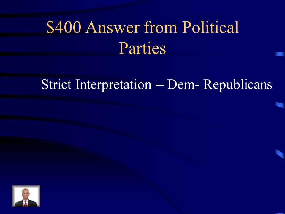 $400 Question from Political Parties What type of interpretation means if it doesn't say it, you can't do it , and which party favored this interpretation?