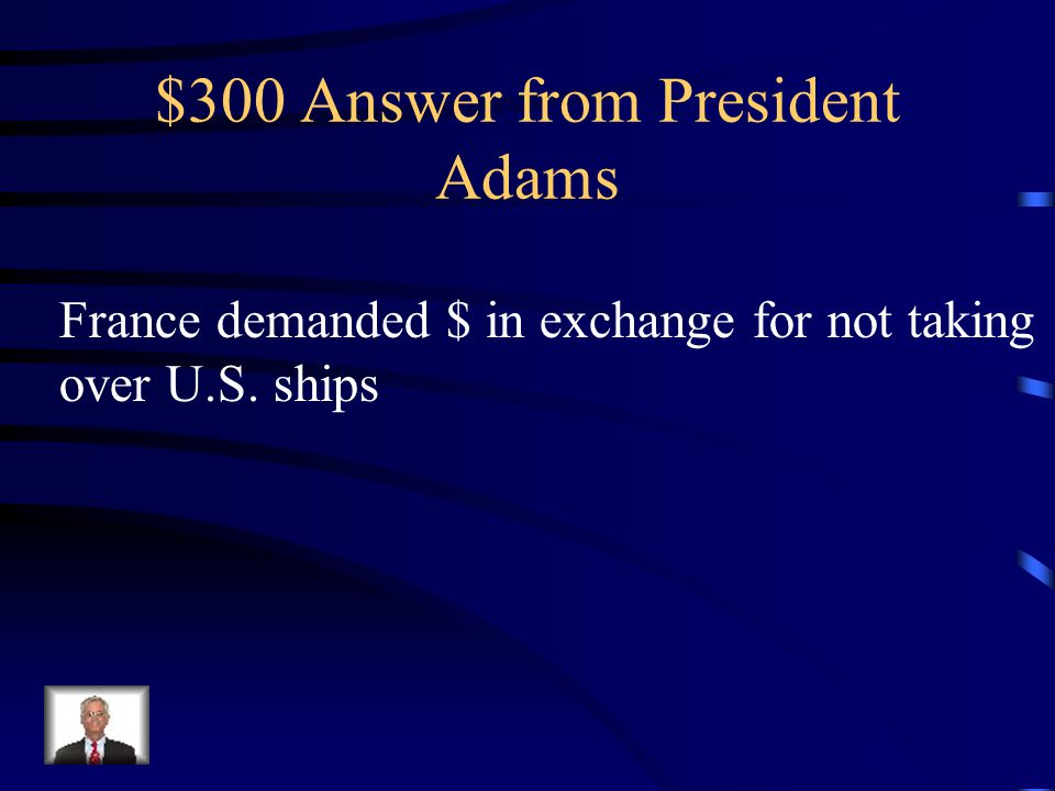 $300 Question from President Adams Describe the X Y Z Affair